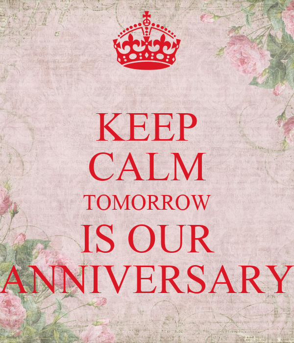 KEEP CALM TOMORROW IS OUR ANNIVERSARY
