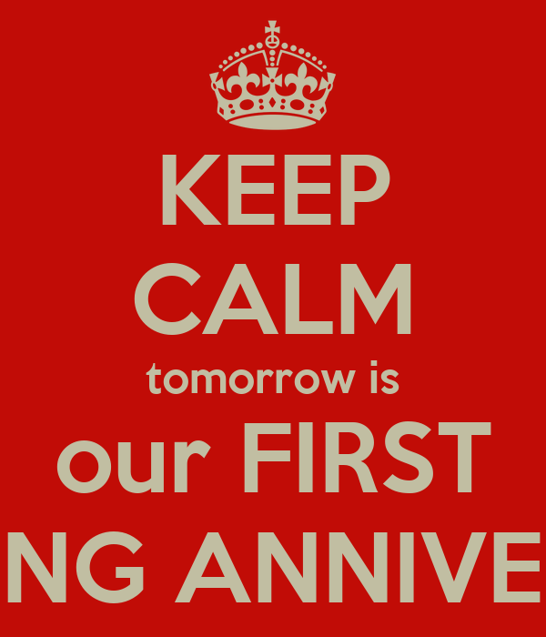 KEEP CALM tomorrow is our FIRST WEDDING ANNIVERSARY