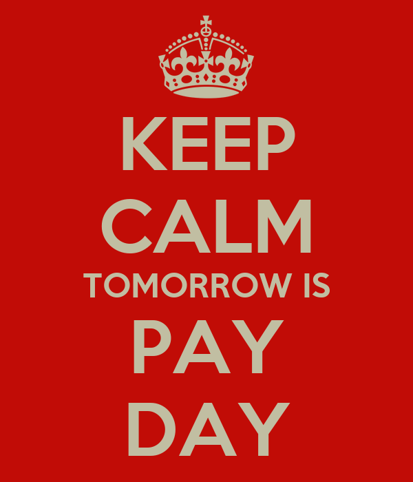 KEEP CALM TOMORROW IS PAY DAY