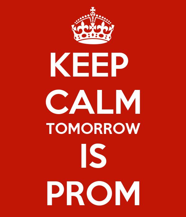 KEEP  CALM TOMORROW IS PROM