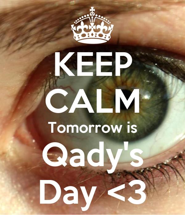 KEEP CALM Tomorrow is Qady's Day <3