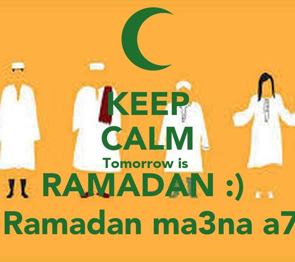 KEEP CALM Tomorrow is RAMADAN :) W Ramadan ma3na a7la Poster