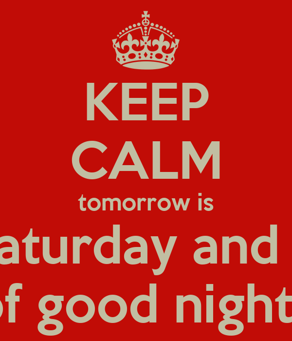 KEEP CALM tomorrow is saturday and a night of good night sexte.