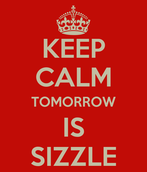 KEEP CALM TOMORROW IS SIZZLE