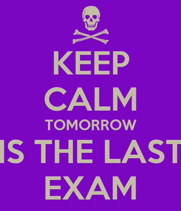 KEEP CALM TOMORROW IS THE LAST EXAM