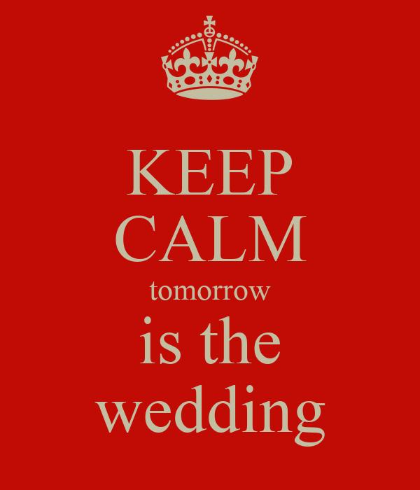 KEEP CALM tomorrow is the wedding
