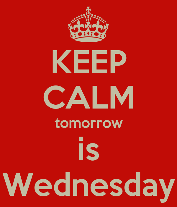 KEEP CALM tomorrow is Wednesday