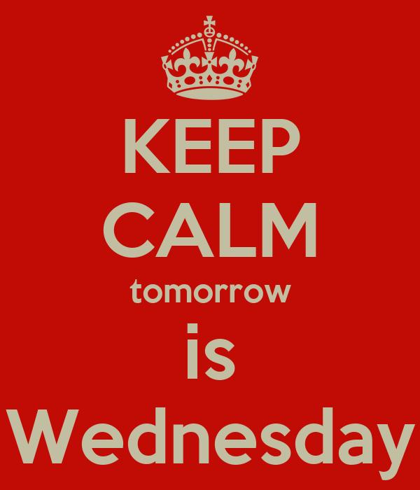 KEEP CALM tomorrow is Wednesday