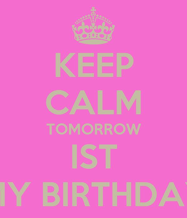 KEEP CALM TOMORROW IST MY BIRTHDAY