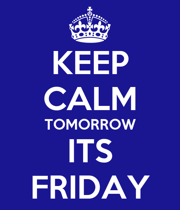 KEEP CALM TOMORROW ITS FRIDAY