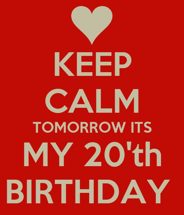 KEEP CALM TOMORROW ITS MY 20'th BIRTHDAY