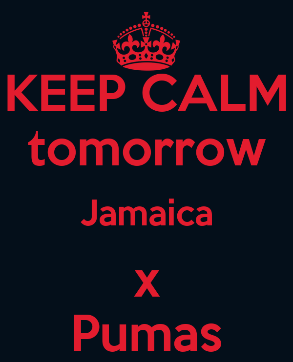 KEEP CALM tomorrow Jamaica x Pumas
