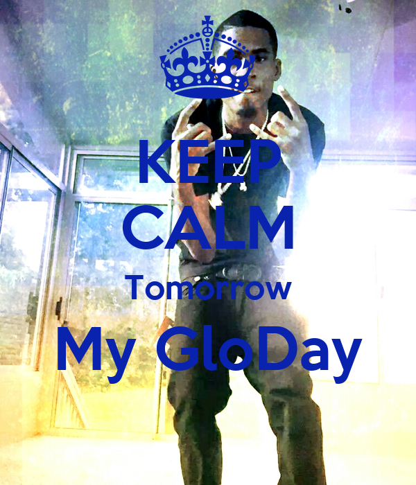KEEP CALM Tomorrow My GloDay