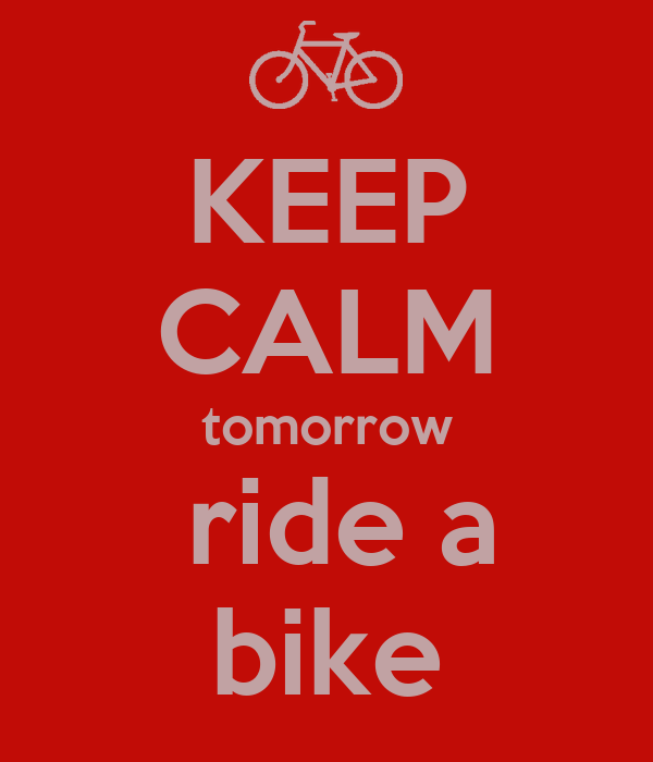 KEEP CALM tomorrow  ride a bike