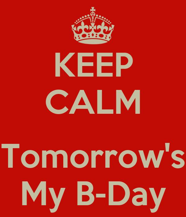 KEEP CALM  Tomorrow's My B-Day