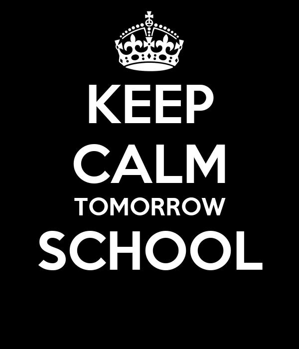 KEEP CALM TOMORROW SCHOOL