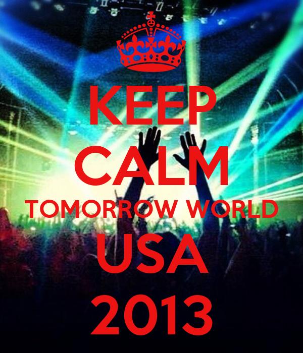 KEEP CALM TOMORROW WORLD USA 2013