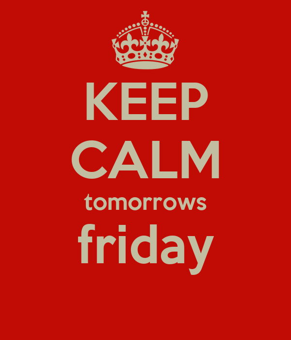 KEEP CALM tomorrows friday