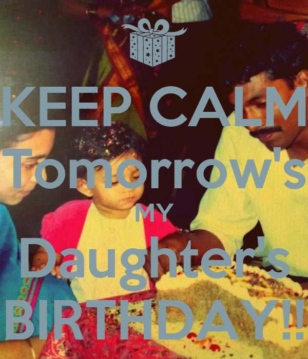 KEEP CALM Tomorrow's MY Daughter's BIRTHDAY!!