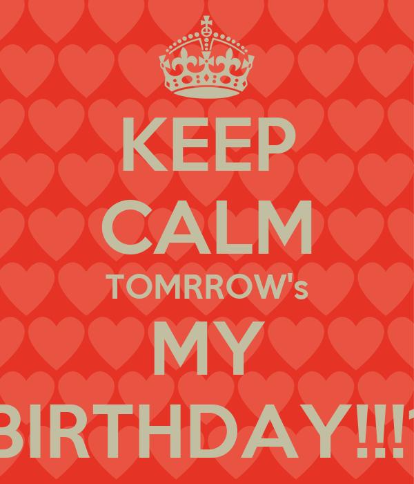 KEEP CALM TOMRROW's MY BIRTHDAY!!!1