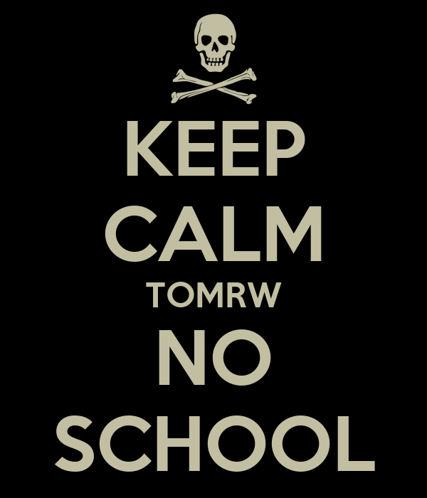 KEEP CALM TOMRW NO SCHOOL