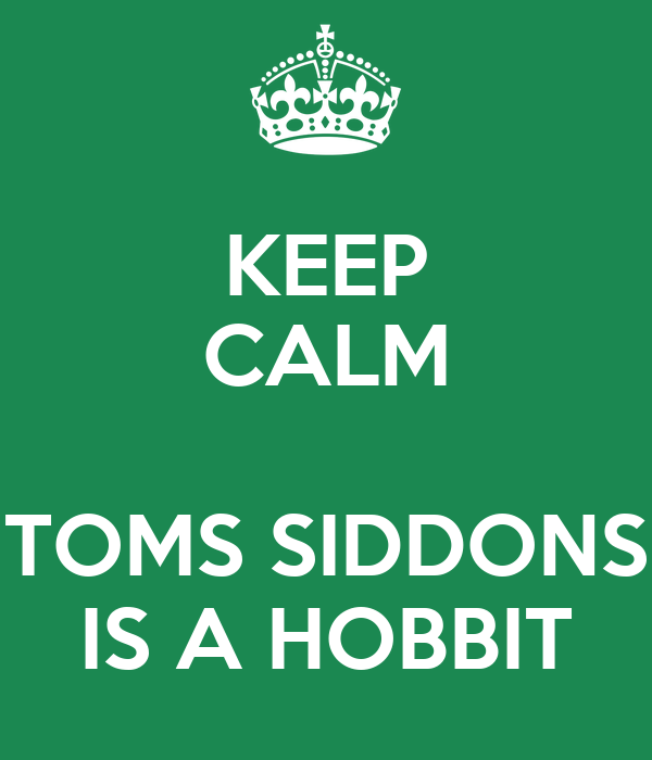 KEEP CALM  TOMS SIDDONS IS A HOBBIT