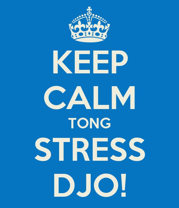 KEEP CALM TONG STRESS DJO!