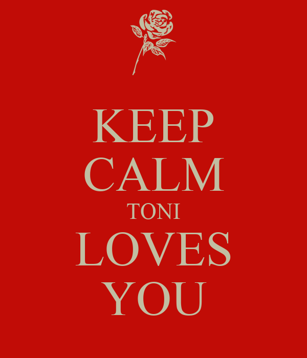 KEEP CALM TONI LOVES YOU