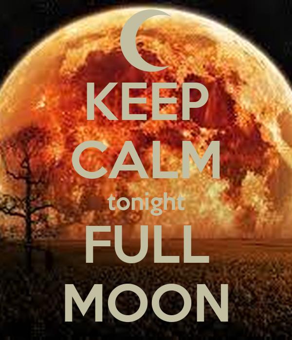 KEEP CALM tonight FULL MOON