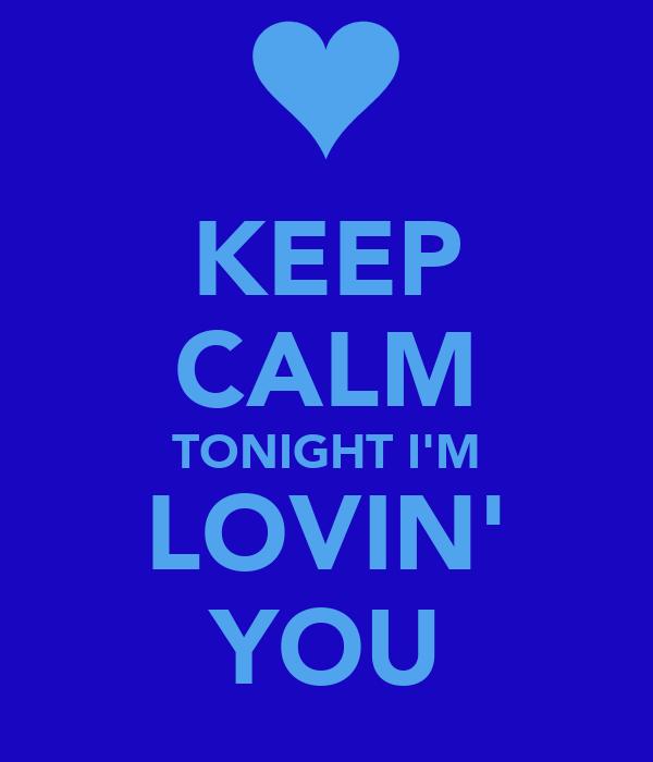 KEEP CALM TONIGHT I'M LOVIN' YOU