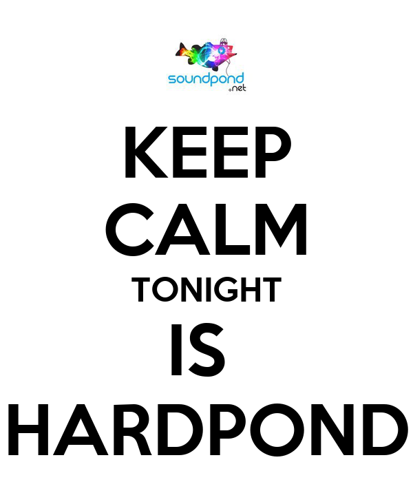 KEEP CALM TONIGHT IS  HARDPOND