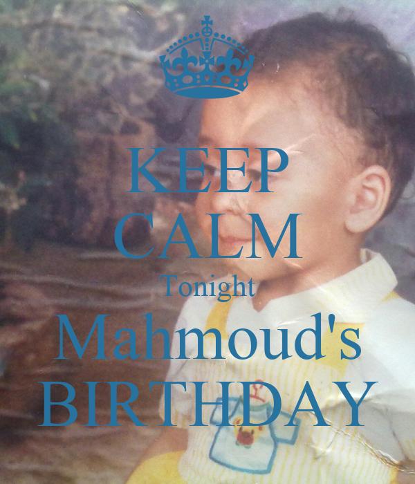 KEEP CALM Tonight Mahmoud's BIRTHDAY
