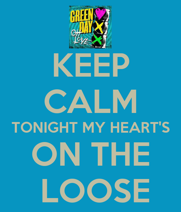 KEEP CALM TONIGHT MY HEART'S ON THE  LOOSE