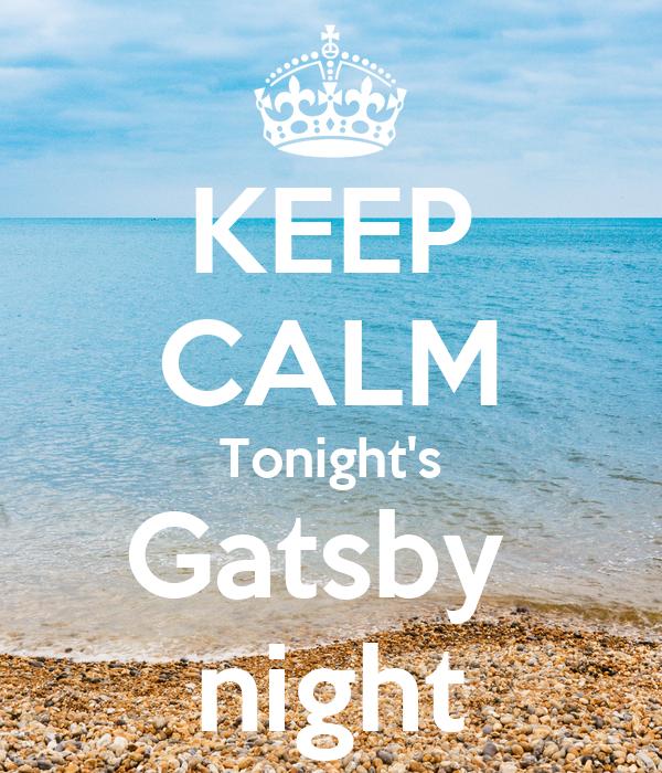 KEEP CALM Tonight's Gatsby  night