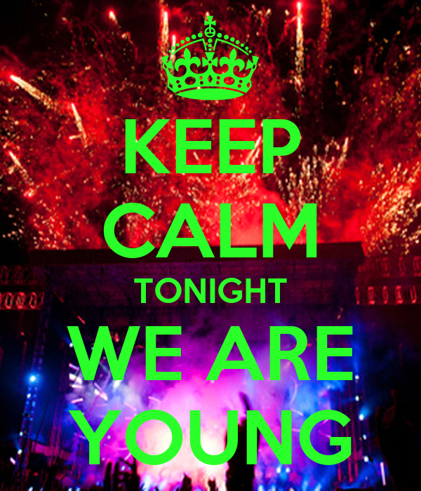 KEEP CALM TONIGHT WE ARE YOUNG