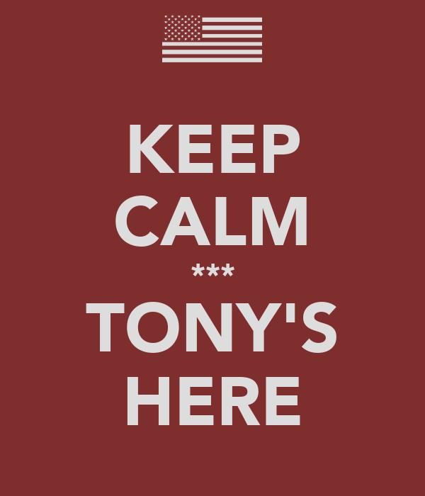 KEEP CALM *** TONY'S HERE