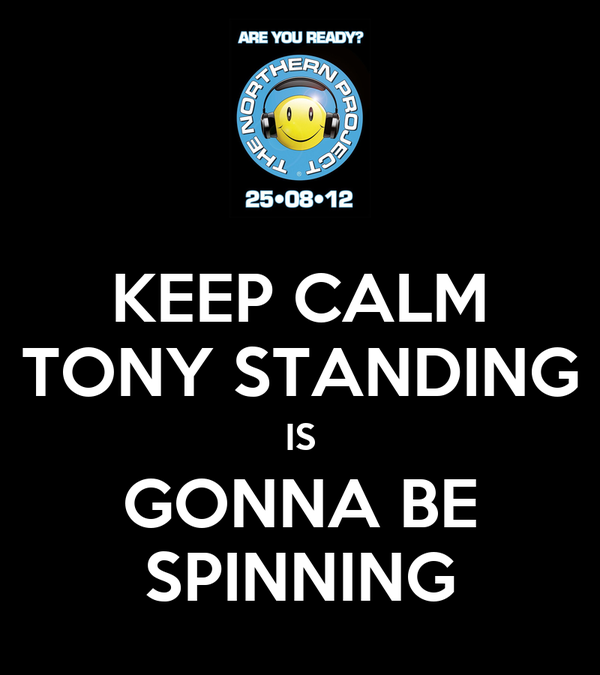 KEEP CALM TONY STANDING IS GONNA BE SPINNING