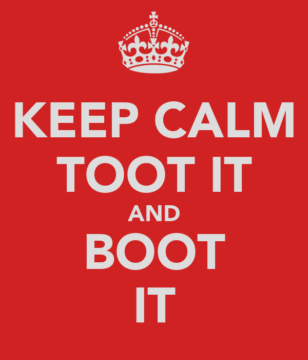 KEEP CALM TOOT IT AND BOOT IT