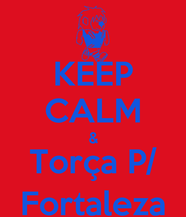 KEEP CALM & Torça P/ Fortaleza
