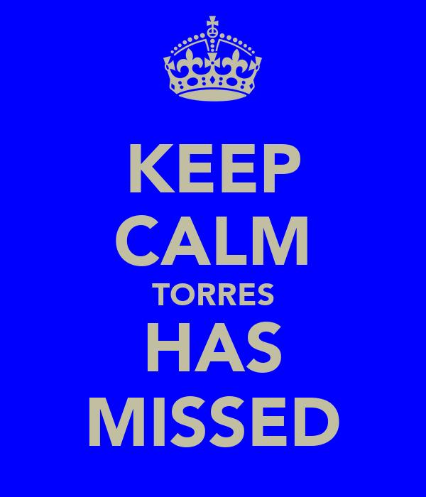 KEEP CALM TORRES HAS MISSED
