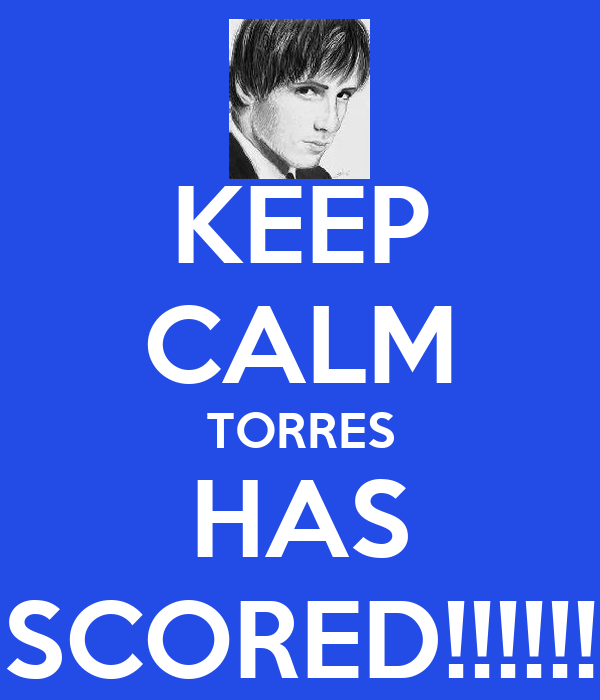 KEEP CALM TORRES HAS SCORED!!!!!!