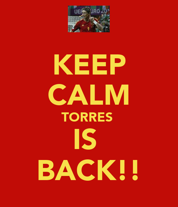 KEEP CALM TORRES  IS  BACK!!