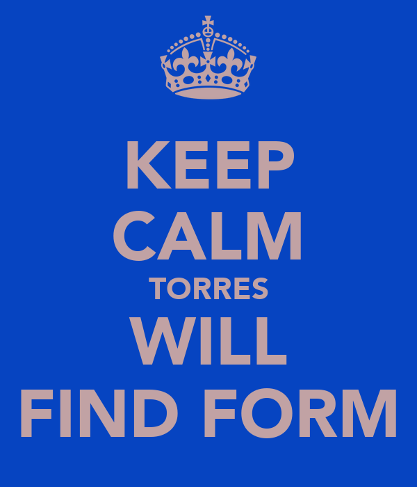 KEEP CALM TORRES WILL FIND FORM