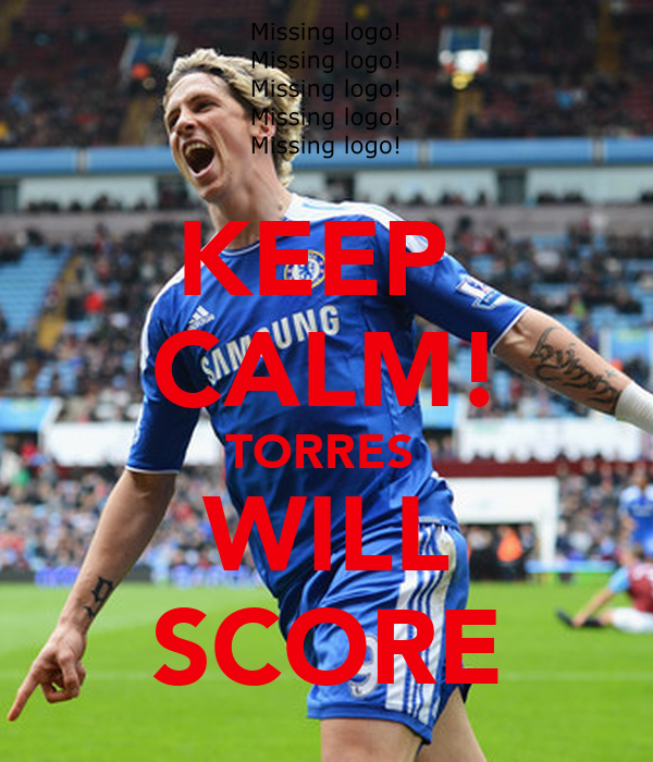 KEEP  CALM! TORRES  WILL SCORE