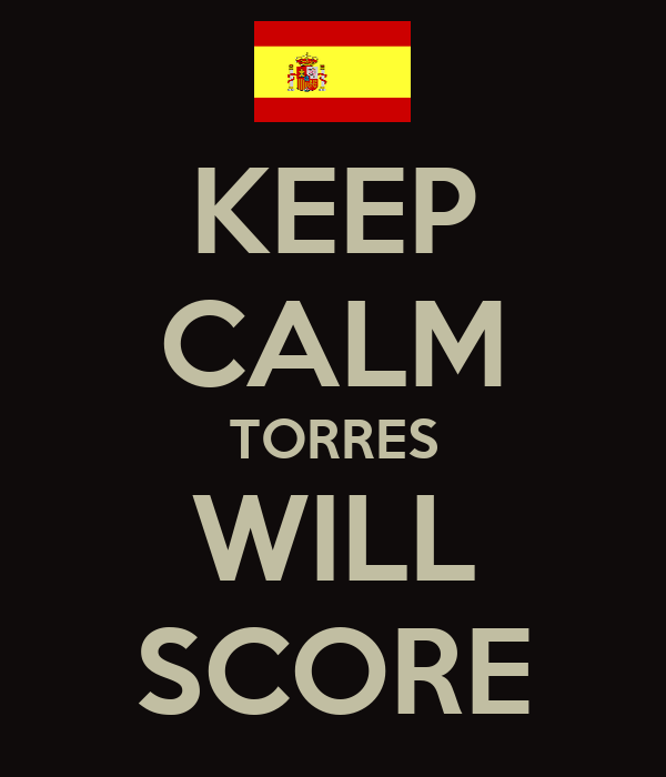 KEEP CALM TORRES WILL SCORE