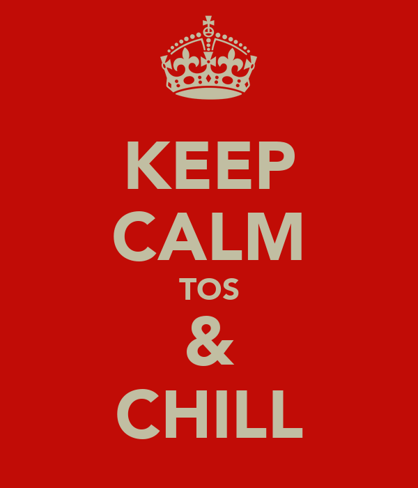 KEEP CALM TOS & CHILL