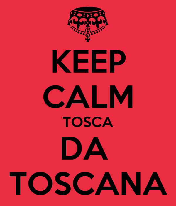 KEEP CALM TOSCA DA  TOSCANA
