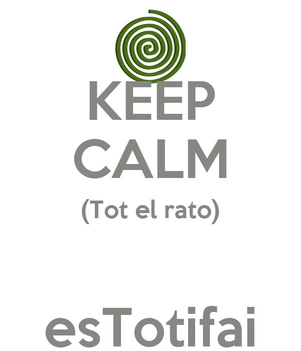 KEEP CALM (Tot el rato)  esTotifai
