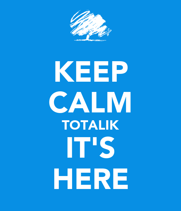 KEEP CALM TOTALIK IT'S HERE