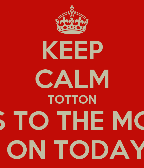 KEEP CALM TOTTON GOES TO THE MOVIES IS ON TODAY!!!